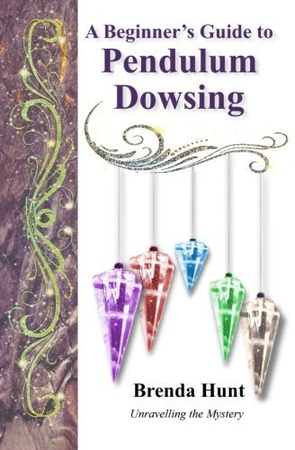 Brenda Hunt A Beginner's Guide To Pendulum Dowsing