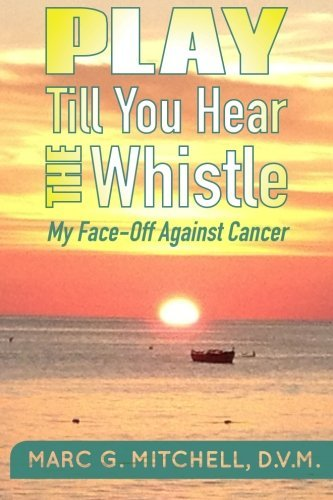 Dvm Marc G. Mitchell Play Till You Hear The Whistle My Face Off Against Cancer