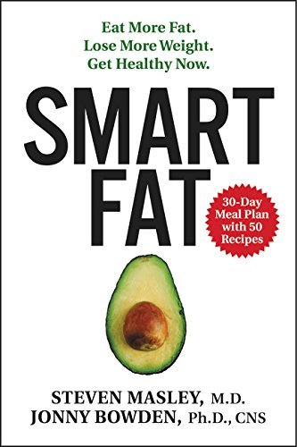 Steven Masley Md Smart Fat Eat More Fat. Lose More Weight. Get Healthy Now.