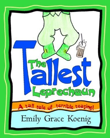 Emily Grace Koenig The Tallest Leprechaun A Tall Tale Of Terrible Teasing