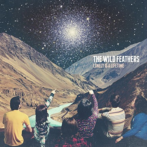 Wild Feathers Lonely Is A Lifetime