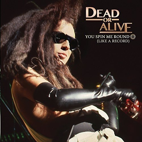 Dead Or Alive You Spin Me Round (like A Reco