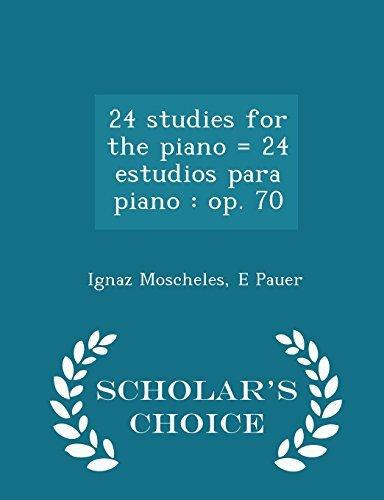 Ignaz Moscheles 24 Studies For The Piano = 24 Estudios Para Piano Op. 70 Scholar's Choice Edition