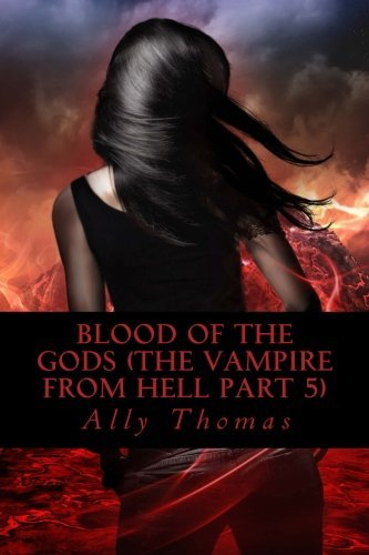 Ally Thomas Blood Of The Gods (the Vampire From Hell Part 5)