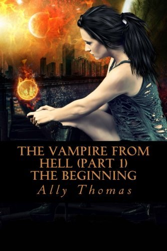 Ally Thomas The Vampire From Hell (part 1) The Beginning
