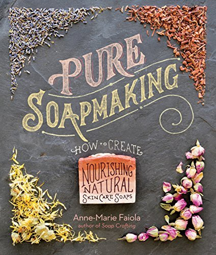 Anne Marie Faiola Pure Soapmaking How To Create Nourishing Natural Skin Care Soaps