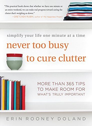 Erin Rooney Doland Never Too Busy To Cure Clutter Simplify Your Life One Minute At A Time