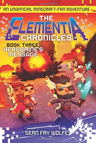 Sean Fay Wolfe The Elementia Chronicles #3 Herobrine's Message An Unofficial Minecraft Fan