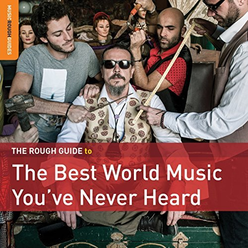 Rough Guide To The Best World Music You've Never Heard Rough Guide To The Best World Music You've Never Heard