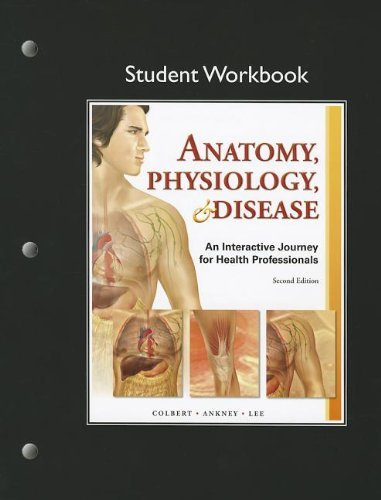 Bruce J. Colbert Anatomy Physiology & Disease An Interactive Journey For Health Professionals 0002 Edition;workbook
