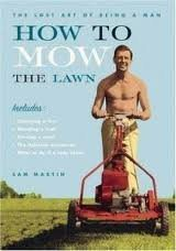 Sam Martin How To Mow The Lawn The Lost Art Of Being A Man