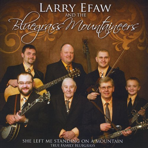 Larry Efaw & The Bluegrass Mou She Left Me Standing On A Moun