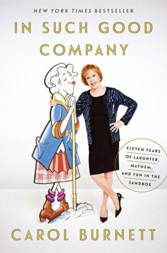 Carol Burnett In Such Good Company Eleven Years Of Laughter Mayhem And Fun In The