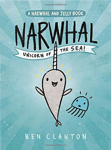 Ben Clanton Narwhal Unicorn Of The Sea (a Narwhal And Jelly Book #1)
