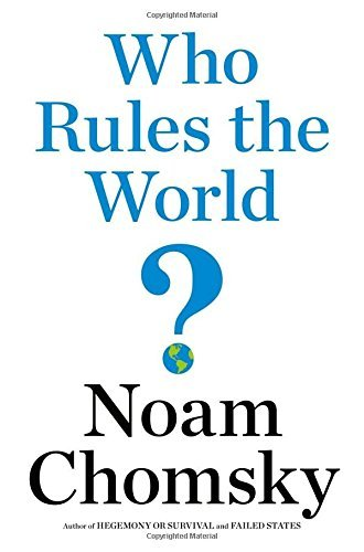 Noam Chomsky Who Rules The World?