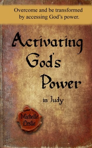 Michelle Leslie Activating God's Power In Judy Overcome And Be Transformed By Accessing Power.