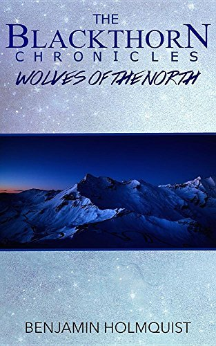 Benjamin Holmquist The Blackthorn Chronicles Wolves Of The North