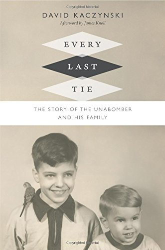 David Kaczynski Every Last Tie The Story Of The Unabomber And His Family