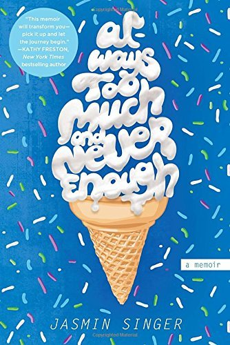 Jasmin Singer Always Too Much And Never Enough A Memoir