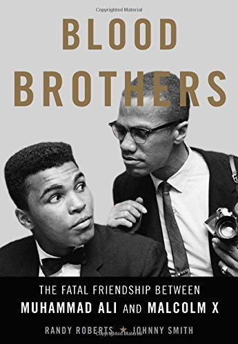 Randy Roberts Blood Brothers The Fatal Friendship Between Muhammad Ali And Mal