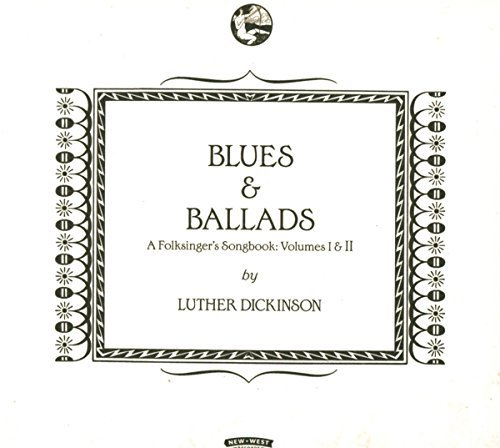 Luther Dickinson Blues & Ballads (a Folksingers Songbook) Volumes I & Ii