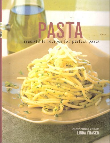 Pasta Pasta Irresistible Recipes For Perfect Pasta Irresistible Recipes For Perfect Pasta