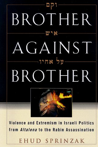 Brother Against Brother Brother Against Brother Violence And Extremism In Violence & Extremism In Israeli Politics From Altalena To The Rabin Assassination
