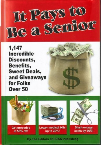 Fc&a It Pays To Be A Senior 1 147 Incredible Discounts Benefits Sweet Deals & Giveaways For Folks Over 50