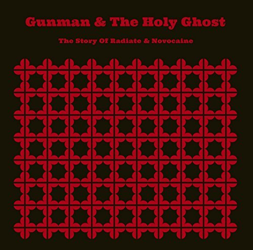 Gunman & The Holy Ghost The Story Of Radiate & Novocaine