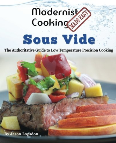 Jason Logsdon Modernist Cooking Made Easy Sous Vide The Authoritative Guide To Low Tempera