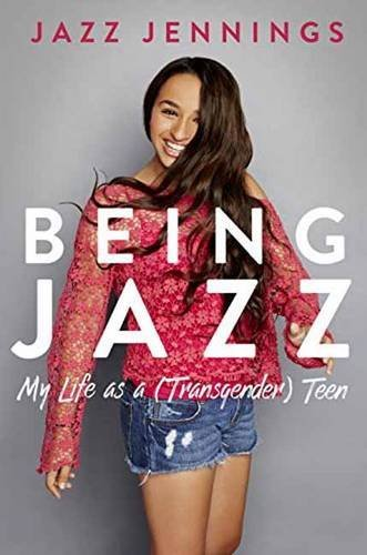 Jazz Jennings Being Jazz My Life As A (transgender) Teen