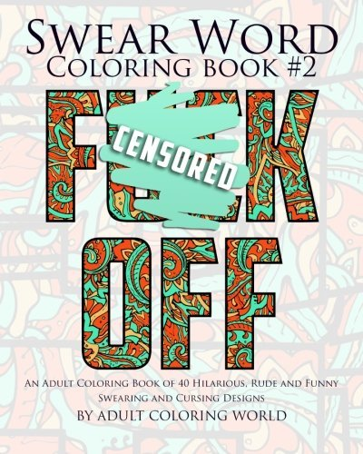 Adult Coloring World Swear Word Coloring Book #2 An Adult Coloring Book Of 40 Hilarious Rude And