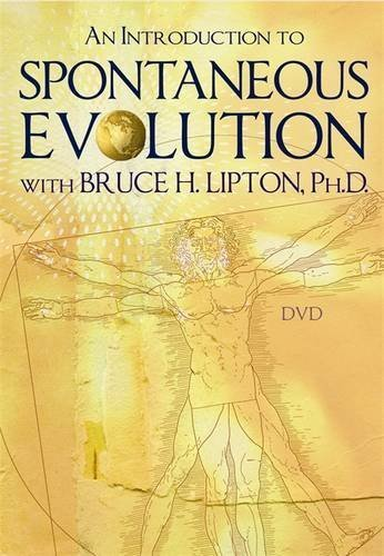 Bruce H. Lipton An Introduction To Spontaneous Evolution With Bruc