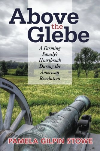 Pamela Gilpin Stowe Above The Glebe A Farming Family's Heartbreak During The American