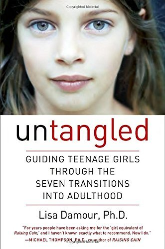 Lisa Damour Untangled Guiding Teenage Girls Through The Seven Transitio