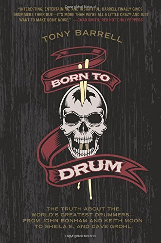 Tony Barrell Born To Drum The Truth About The World's Greatest Drummers Fr