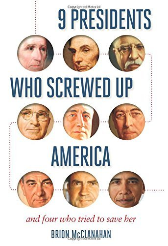 Brion Mcclanahan 9 Presidents Who Screwed Up America And Four Who Tried To Save Her