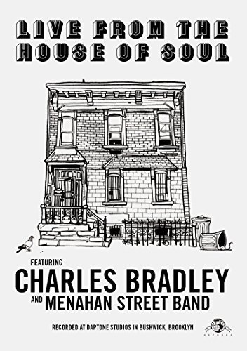 Charles Bradley & The Menahan Street Band Live From The House Of Soul