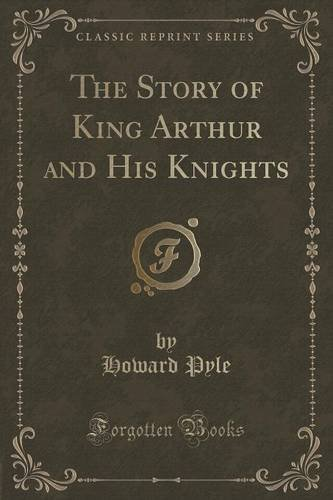 Howard Pyle The Story Of King Arthur And His Knights (classic