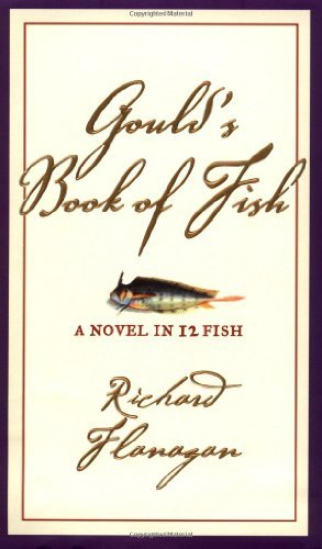 Richard Flanagan Gould's Book Of Fish A Novel In 12 Fish