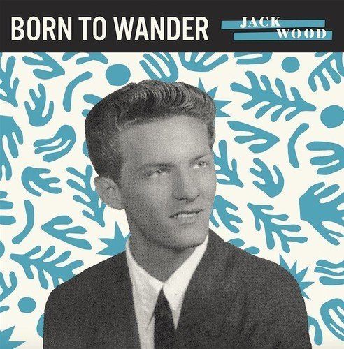 Jack Wood Born To Wander So Sad