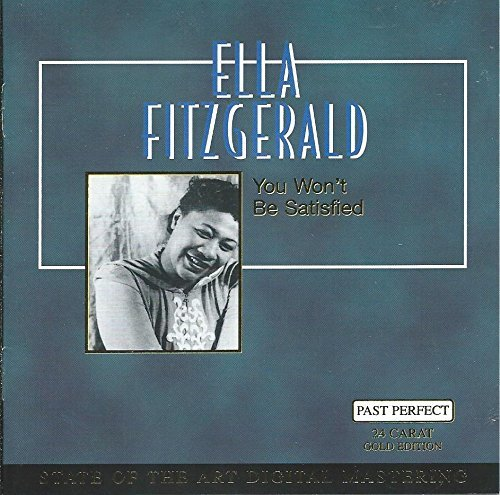 Ella Fitzgerald You Won't Be Satisfied