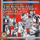 Ladies & Gentlemen From The King Of Jazz King Of Burlesque Going Places Carefree