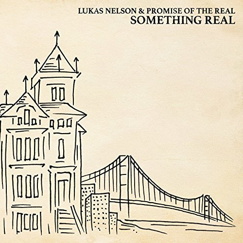 Lukas Nelson & Promise Of The Real Something Real