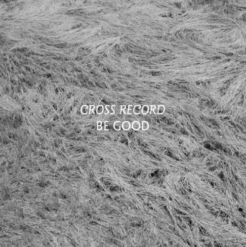 Cross Record Be Good Lp