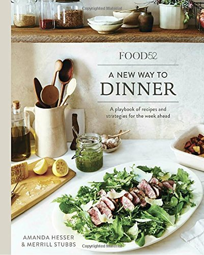 Amanda Hesser Food52 A New Way To Dinner A Playbook Of Recipes And Strategies For The Week