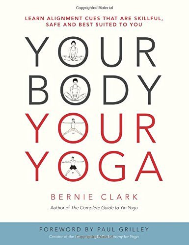 Bernie Clark Your Body Your Yoga Learn Alignment Cues That Are Skillful Safe And