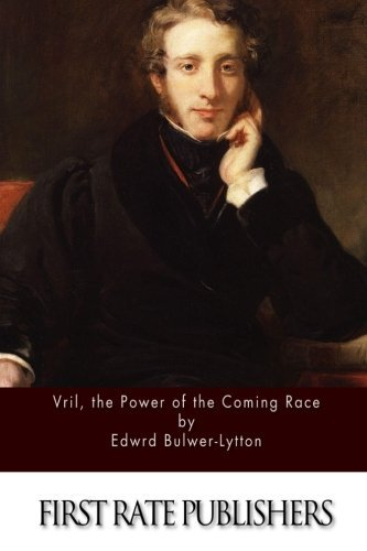 Edward Bulwer Lytton Vril The Power Of The Coming Race