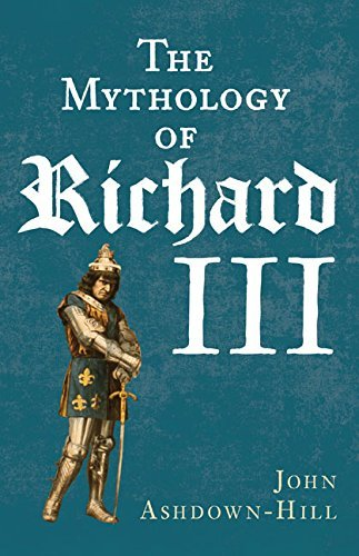 John Ashdown Hill The Mythology Of Richard Iii