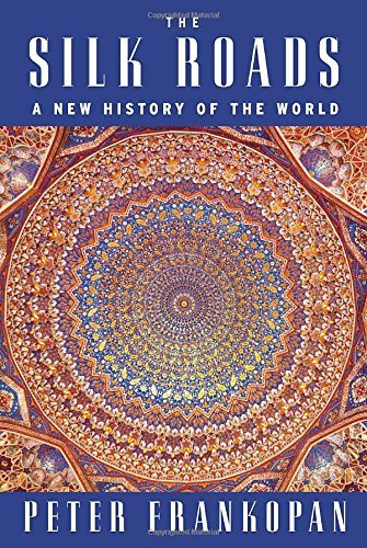Peter Frankopan The Silk Roads A New History Of The World